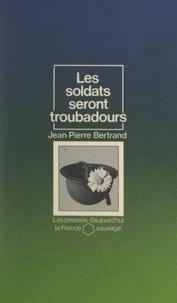Jean-Pierre Bertrand et Michel Le Bris - Les soldats seront troubadours.