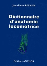 Jean-Pierre Besnier - Dictionnaire d'anatomie locomotrice - 543 figures descriptives.