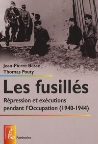 Jean-Pierre Besse et Thomas Pouty - Les fusillés - Répression et exécutions pendant l'Occupation (1940-1944).