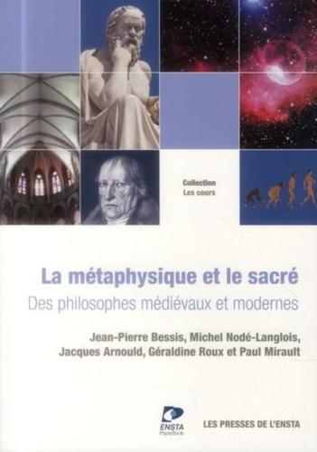 Jean-Pierre Bessis et Michel Nodé-Langlois - La métaphysique et le sacré - Des philosophes médiévaux & modernes.