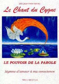 Jean-Pierre Beunas et  Das - Le Chant du Cygne, Hymne d'amour à ma Conscience - Le Pouvoir de la Parole.