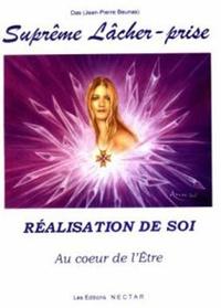 Jean-Pierre Beunas et  Das - Suprême Lâcher-prise - Réalisation de soi.