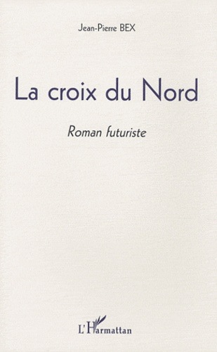 Jean-Pierre Bex - La croix du Nord.