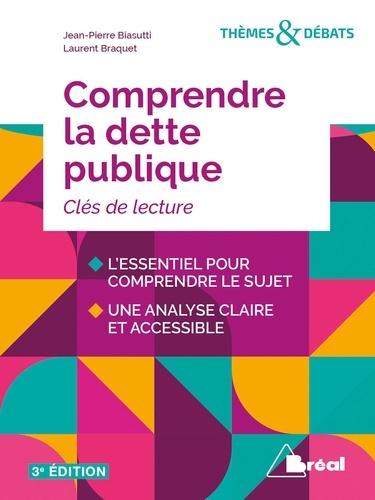 Jean-Pierre Biasutti et Laurent Braquet - Comprendre la dette publique.