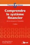 Jean-Pierre Biasutti et Laurent Braquet - Comprendre le système financier - De la croissance à l'instabilité.