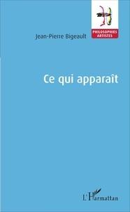 Jean-Pierre Bigeault - Ce qui apparaît.
