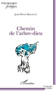 Jean-Pierre Bigeault - Chemin de l'arbre-dieu.