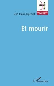 Jean-Pierre Bigeault - Et mourir.