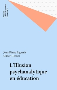 Jean-Pierre Bigeault - L'Illusion psychanalytique en éducation.