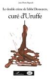 Jean-Pierre Bigeault - Le double crime de l'abbé Desnoyers, curé d'Uruffe.