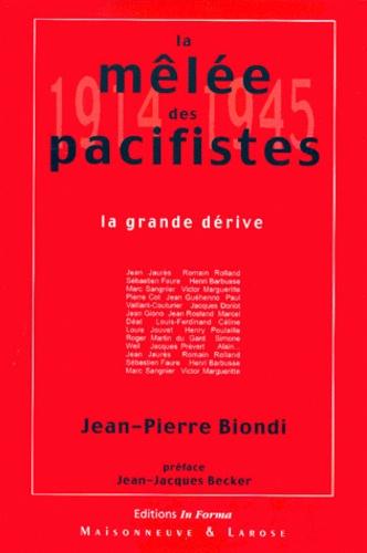 Jean-Pierre Biondi - La mêlée des pacifistes (1914-1945). - La grande dérive.