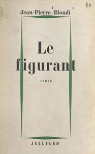 Jean-Pierre Biondi - Le figurant.
