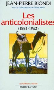 Jean-Pierre Biondi - Les anticolonialistes (1881-1962).