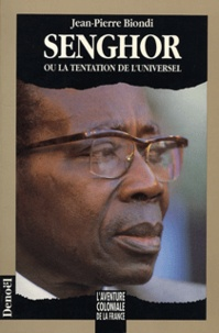 Jean-Pierre Biondi - Senghor ou La tentation de l'universel.