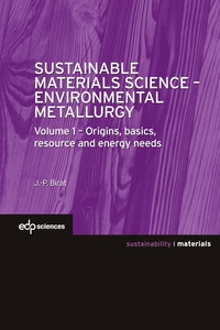 Jean-Pierre Birat - Sustainable Materials Science - Environmental Metallurgy - Volume 1, Origins, basics, resource and energy needs.