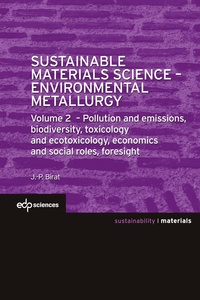 Jean-Pierre Birat - Sustainable Materials Science - Environmental Metallurgy - Volume 2, Pollution and emissions, biodiversity, toxicology and ecotoxicology, economics and social roles, foresight.