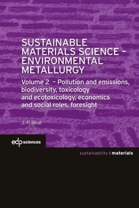 Jean-Pierre Birat - Sustainable Materials Science - Environmental Metallurgy - Volume 2 : Pollution and emissions, biodiversity, toxicology and ecotoxicology, economics and social roles, foresight.