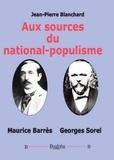 Jean-Pierre Blanchard - Aux sources du national-populisme - Maurice Barrès, Georges Sorel.