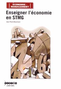 Jean-Pierre Blanchard - Enseigner l'économie en STMG.