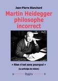 Jean-Pierre Blanchard - Martin Heidegger, philosophe incorrect.