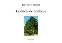 Jean-Pierre Blanchi - Essences de bonheur.