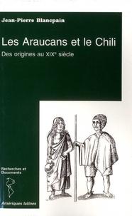Jean-Pierre Blancpain - Les Araucans et le Chili - Des origines au XIXe siècle.