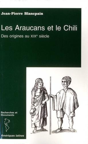 Les Araucans et le Chili. Des origines au XIXe siècle