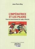 Jean-Pierre Blay - L'impératrice et les piliers - Essor et enracinement du rugby à Biarritz.