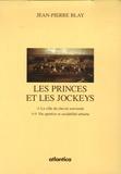 Jean-Pierre Blay - Les princes et les jockeys Coffret en 2 volumes : Tome 1, La ville du cheval souverain ; Tome 2, Vie sportive et sociabilité urbaine.