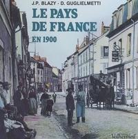 Jean-Pierre Blazy et Daisy Guglielmetti - Le pays de France en 1900.