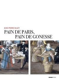 Jean-Pierre Blazy - Pain de Paris, pain de Gonesse - La boulangerie foraine en pays de France sous l'Ancien Régime.
