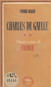 Jean Pierre-Bloch - Charles de Gaulle, premier ouvrier de France.