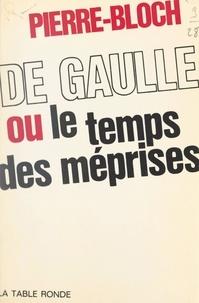 Jean Pierre-Bloch - De Gaulle - Ou Le temps des méprises.
