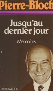 Jean Pierre-Bloch - Jusqu'au dernier jour - Mémoires.