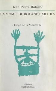 Jean-Pierre Bobillot - La momie de Roland Barthes - Éloge de la modernité.