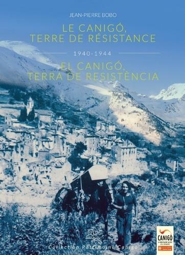 Jean-Pierre Bobo - Le Canigó, terre de résistance 1940-1944.