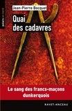 Jean-Pierre Bocquet - Polars en Nord  : Quai des cadavres - Le sang des francs-maçons dunkerquois.