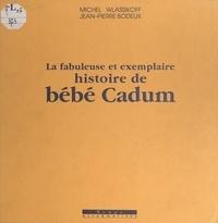 Jean-Pierre Bodeux et Michel Wlassikoff - La fabuleuse et exemplaire histoire de Bébé Cadum.