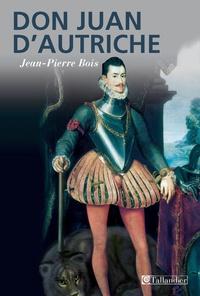 """Jean-Pierre Bois - Don Juan d'Autriche - (1547-1578) """"Le héros de toutes nations""""."""