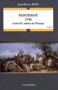 Jean-Pierre Bois - Fontenoy (1745) - Louis XV, arbitre de l'Europe.