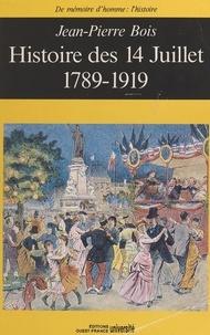 Jean-Pierre Bois - Histoire des 14 juillet : 1789-1919.