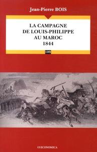 Jean-Pierre Bois - La campagne de Louis-Philippe au Maroc (1844).
