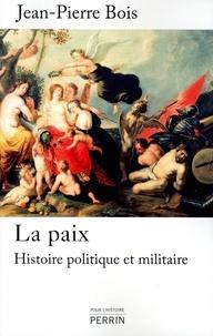 Jean-Pierre Bois - La paix - Histoire politique et militaire 1435-1878.