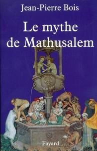 Jean-Pierre Bois - Le Mythe de Mathusalem.