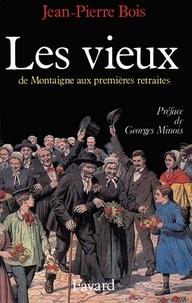 Jean-Pierre Bois - Les Vieux - De Montaigne aux premières retraites.