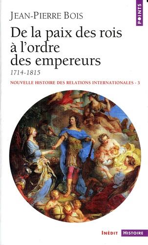 Nouvelle histoire des relations internationales. Tome 3, De la paix des rois à l'ordre des empereurs, 1714-1815