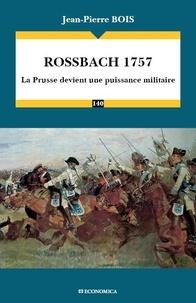 Jean-Pierre Bois - Rossbach 1757 - La Prusse devient une puissance militaire.
