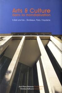 Jean-Pierre Boisseau et Christian Sallenave - Arts & Culture dans la mondialisation - Il était une fois... Bordeaux, Paris, l'Aquitaine.