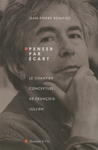 Jean-Pierre Bompied - Penser par écart, le chantier conceptuel de François Jullien.