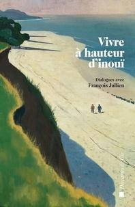 Jean-Pierre Bompied et Pascal David - Vivre à hauteur d'inouï - Dialogues avec François Jullien.
